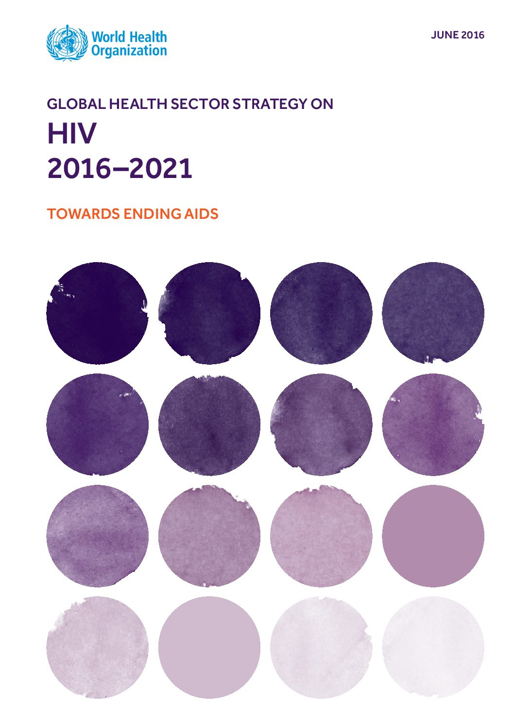 Global health sector strategy on HIV 2016–2021 towards ending AIDS.