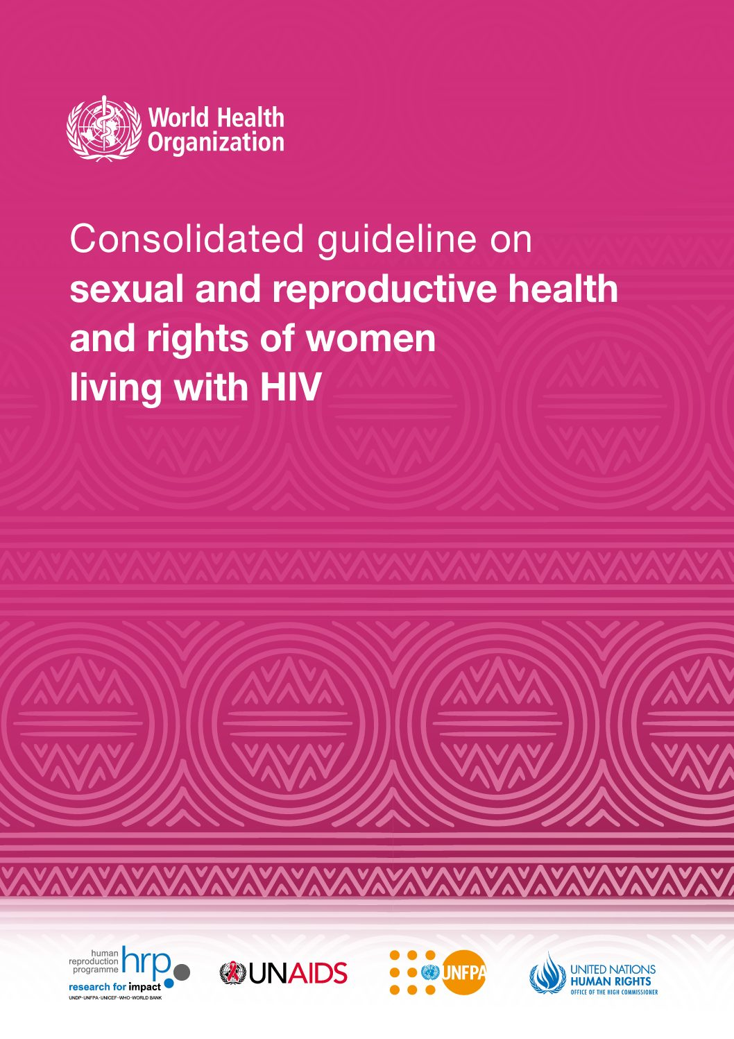 Consolidated guideline on sexual and reproductive health and rights of women living with HIV
