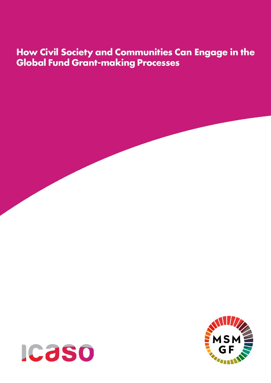 How Civil Society and Communities Can Engage in the Global Fund Grant-making Processes. Information note