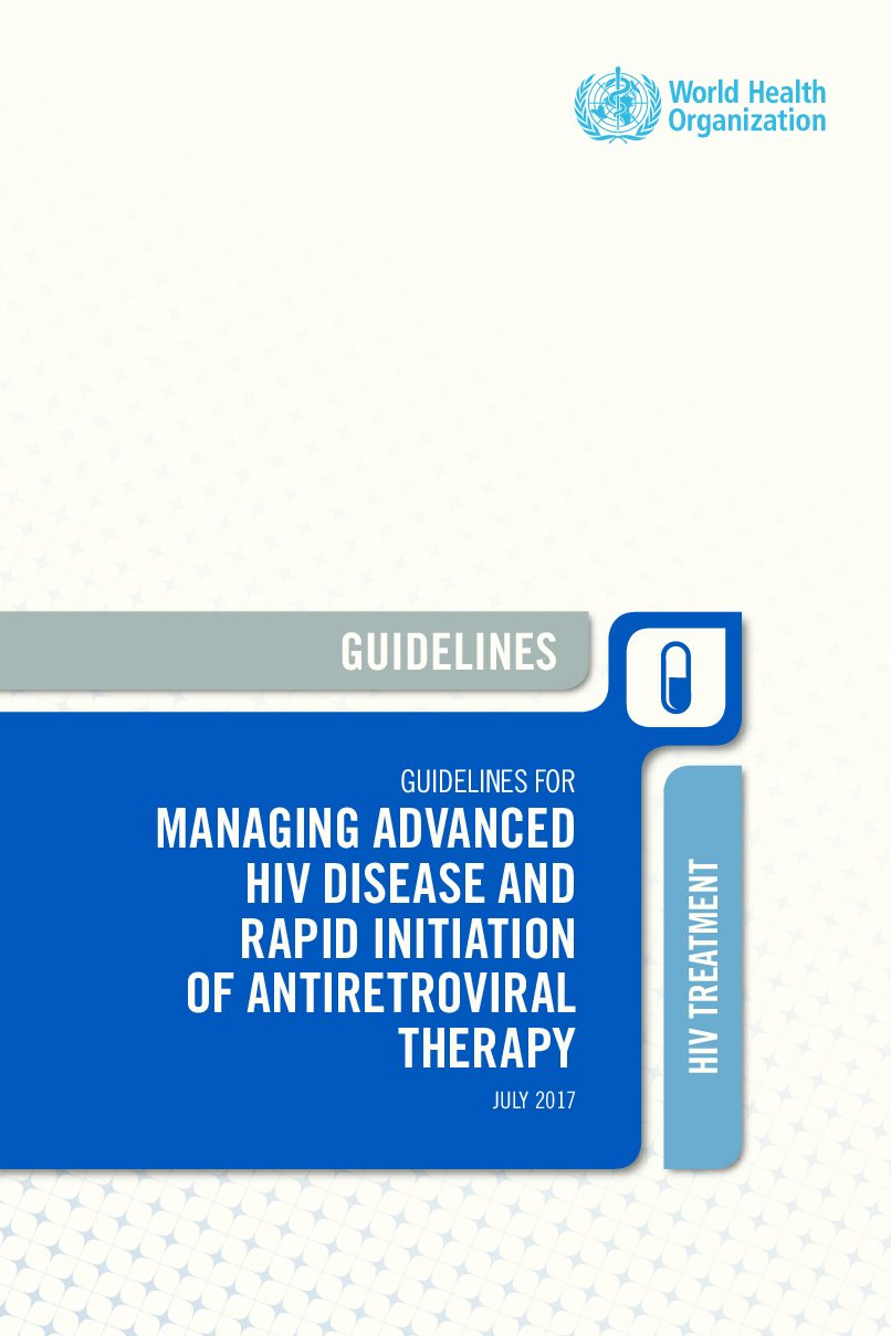 WHO Guidelines for the managing advanced HIV disease and rapid initiation of antiretroviral therapy. July 2017