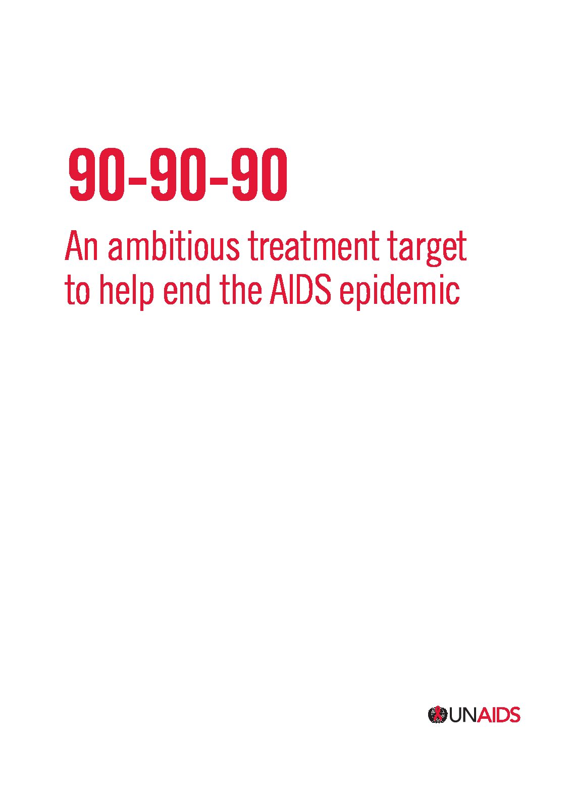 90-90-90 An ambitious treatment target to help end the AIDS epidemic