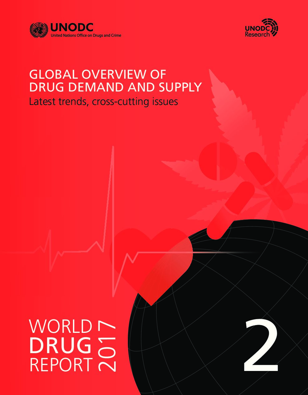 World Drug Report 2017. Part 2. GLOBAL OVERVIEW OF DRUG DEMAND AND SUPPLY Latest trends, cross-cutting issues