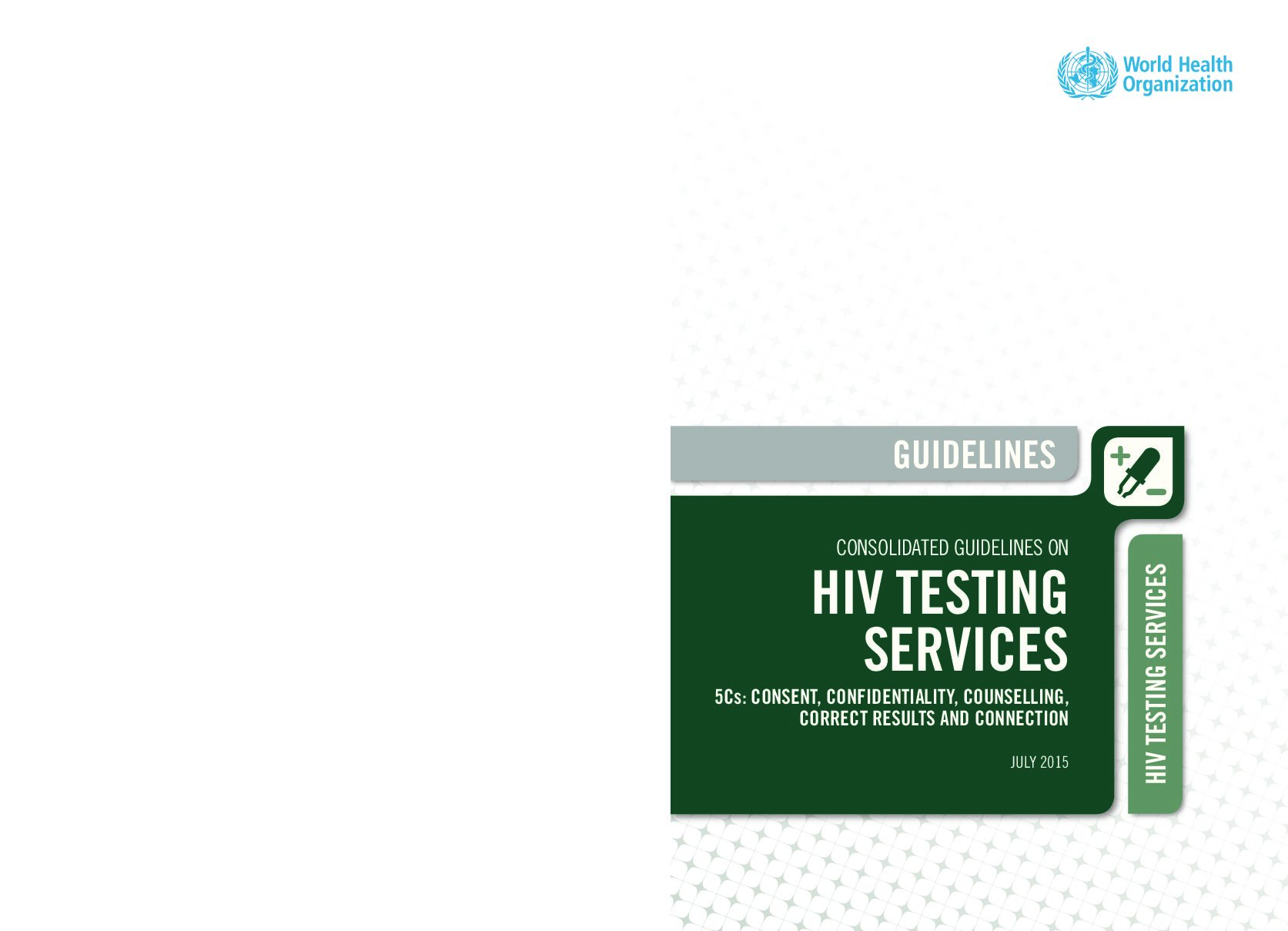 Consolidated guidelines on HIV testing services 5Cs consent, confidentiality, counselling, correct results and connection. 2015.