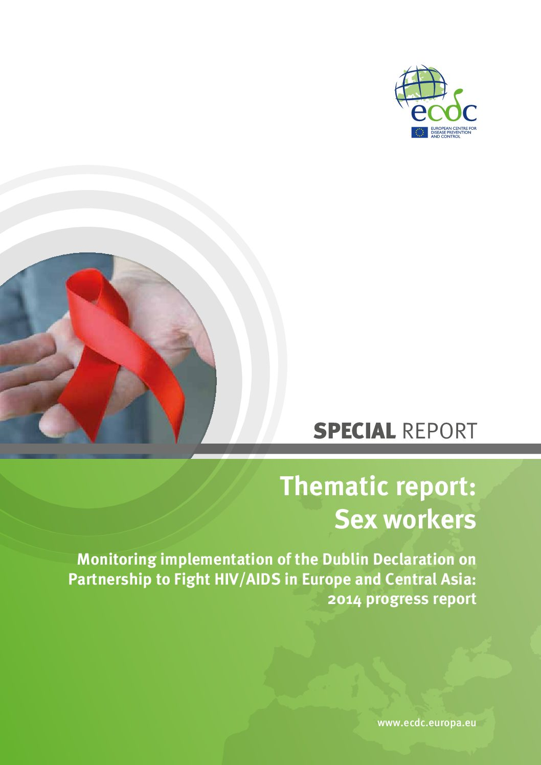 Thematic report: Sex workers. Monitoring implementation of the Dublin Declaration on Partnership to Fight HIV/AIDS in Europe and Central Asia: 2014 progress report