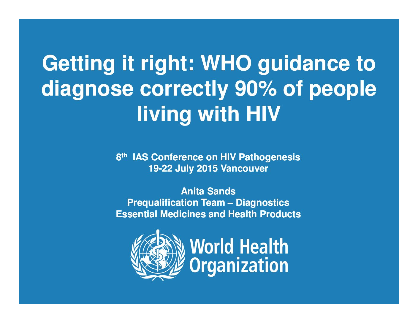 Getting it right WHO guidance to diagnose correctly 90% of people living with HIV.