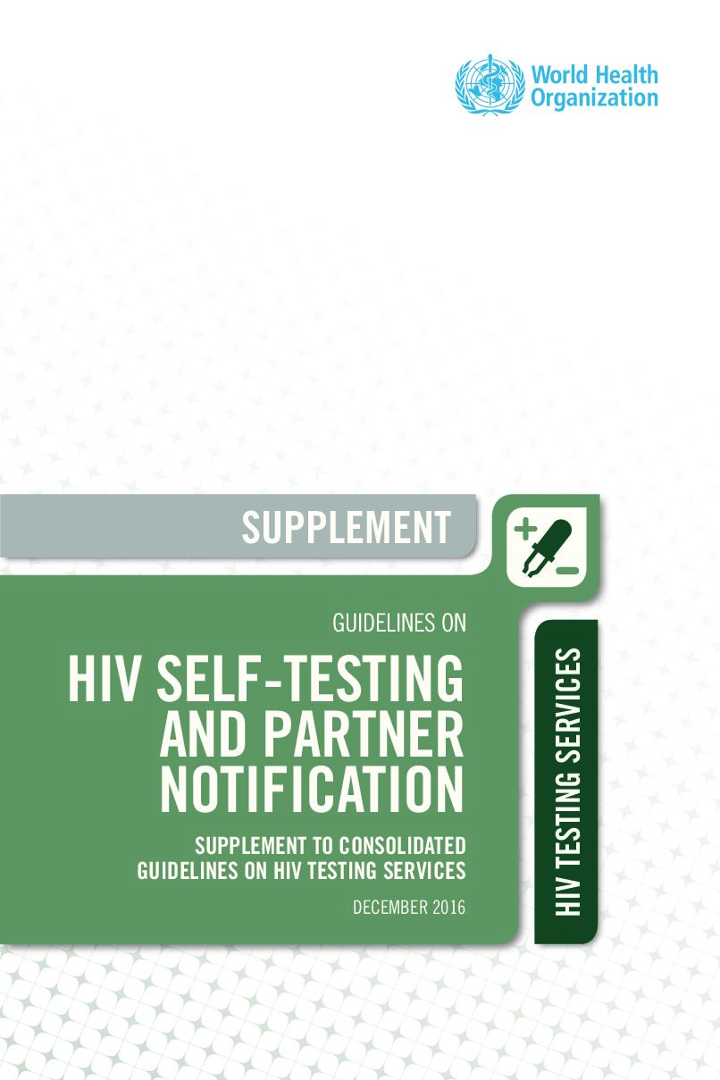 Guidelines on HIV self-testing and partner notification Supplement to consolidated guidelines on HIV testing services. December 2016
