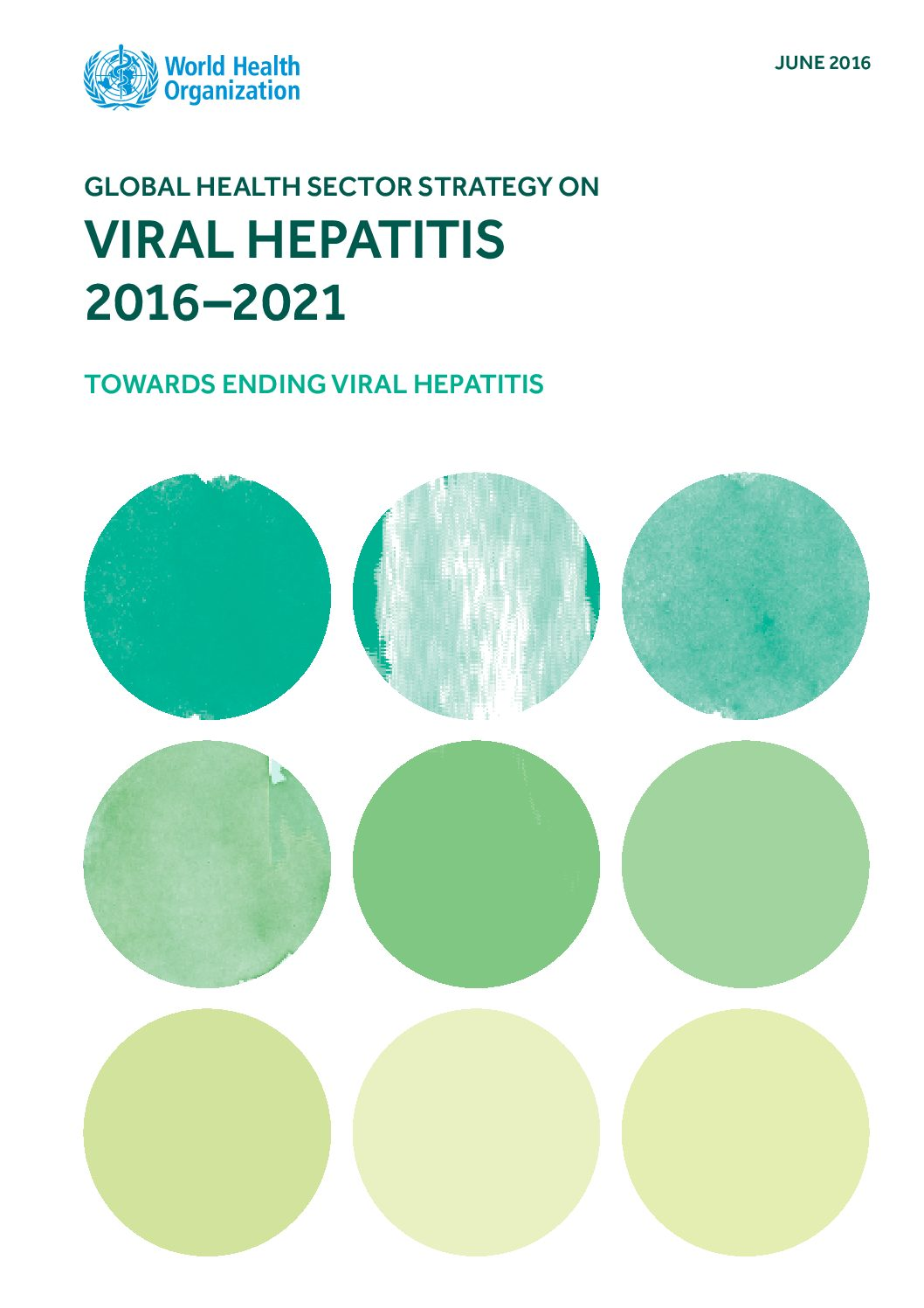 Global Health Sector Strategy On Viral Hepatitis 2016-2021. June 2016