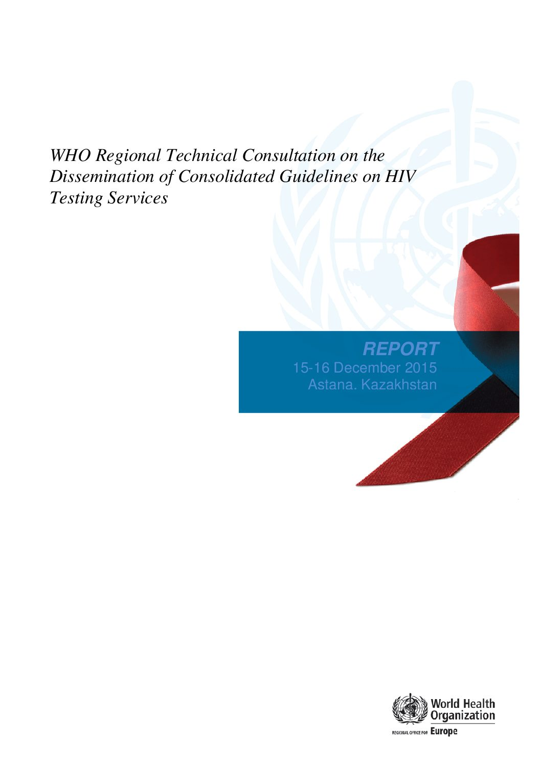 WHO regional technical consultation on the dissemination of consolidated guidelines on HIV testing services. 2016.