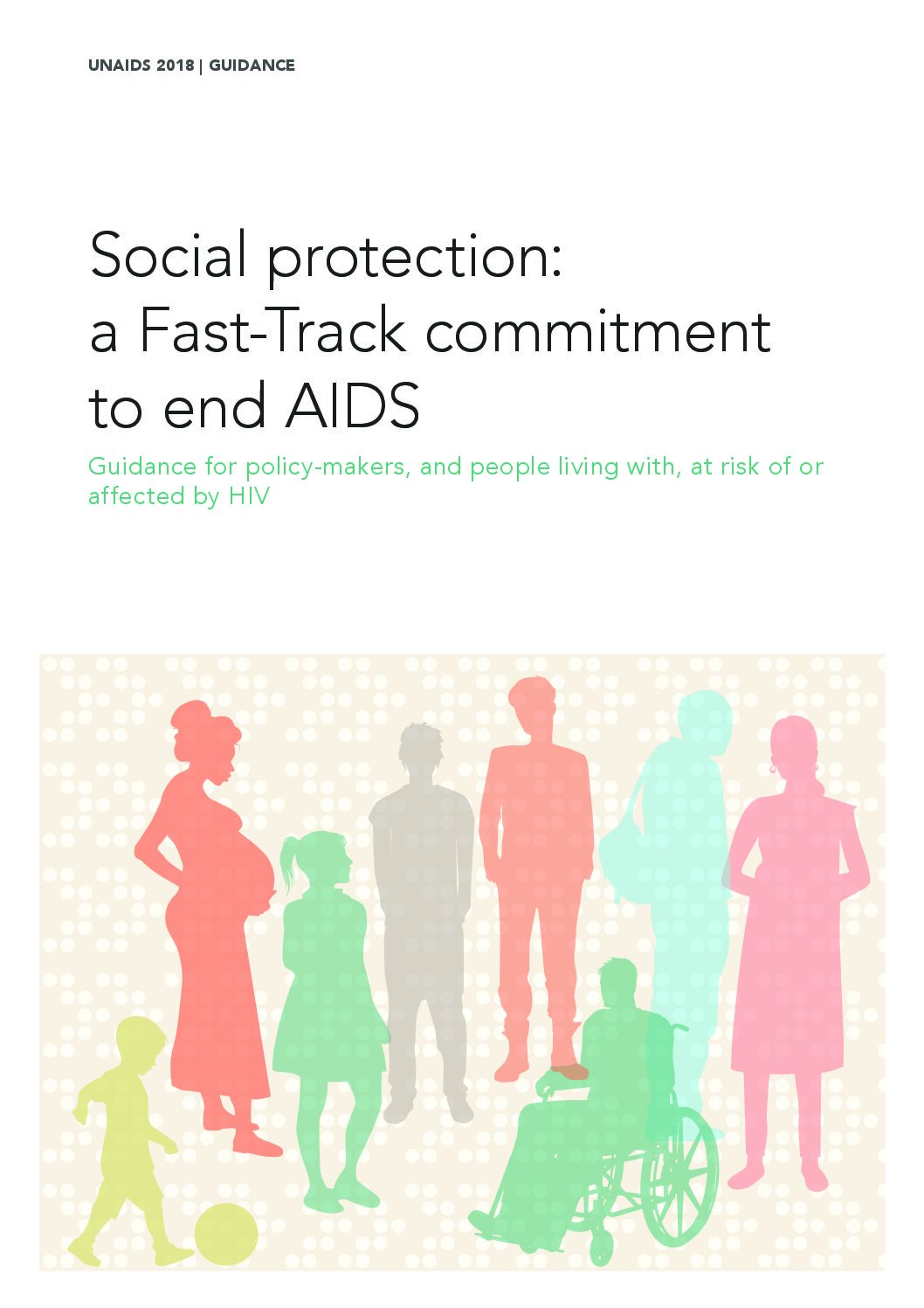 Social protection: a Fast-Track commitment to end AIDS — Guidance for policy-makers, and people living with, at risk of or affected by HIV